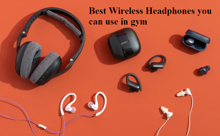 Best Wireless Headphones you can use in gym 2021